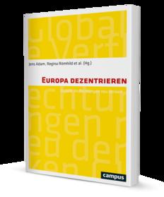 <strong>Europa dezentrieren.</strong> Globale Verflechtungen neu denken