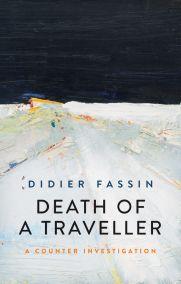 <strong>Rezension zu:</strong> Fassin, Didier: Death of aTraveller. ACounter Investigation. Cambridge  2021.